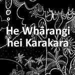 He Whārangi hei Karakara